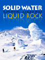 Solid Water Liquid Rock